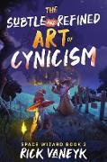 Cover-Bild zu The Subtle And Refined Art Of Cynicism (Space Wizard, #2) (eBook) von vanEyk, Rick