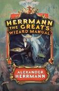 Cover-Bild zu Herrmann the Great's Wizard Manual (eBook) von Herrmann, Alexander