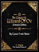 Cover-Bild zu The Wonderful Wizard Of Oz (Extended Edition) - By Lyman Frank Baum (eBook) von Editorial, Everbooks