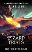 Cover-Bild zu Wizard Trials (Lost Tales of the Realms, #2) (eBook) von Williams, J. T.