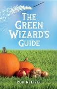 Cover-Bild zu The Green Wizard's Guide: Spells to Turn Your Yard Green, Add More Nutrients to Your Garden Veggies, and Save Money for Your Summer Vacation (eBook) von Neitzel, Ronald