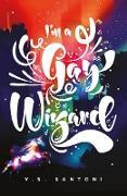 Cover-Bild zu I'm a Gay Wizard (eBook) von Santoni, V. S.