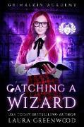 Cover-Bild zu Catching A Wizard (Grimalkin Academy: Catacombs, #2) (eBook) von Greenwood, Laura