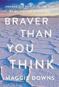 Cover-Bild zu Braver Than You Think (eBook) von Downs, Maggie
