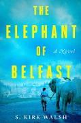 Cover-Bild zu The Elephant of Belfast (eBook) von Walsh, S. Kirk