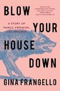 Cover-Bild zu Blow Your House Down (eBook) von Frangello, Gina