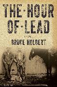 Cover-Bild zu The Hour of Lead (eBook) von Holbert, Bruce