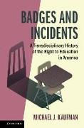 Cover-Bild zu Badges and Incidents: A Transdisciplinary History of the Right to Education in America von Kaufman, Michael J.