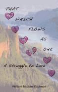 Cover-Bild zu That Which Flows as One: A Struggle to Love von Kaufman, William Michael