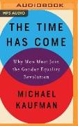 Cover-Bild zu The Time Has Come: Why Men Must Join the Gender Equality Revolution von Kaufman, Michael