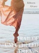 Cover-Bild zu TRAIL OF UNFULFILLED DREAMS von Alvarez, Rebecca