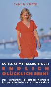 Cover-Bild zu Schluss mit Selbsthass - ENDLICH GLÜCKLICH SEIN (eBook) von Käfer, Tanja