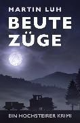 Cover-Bild zu Beutezüge - Ein Hochsteirer Krimi (eBook) von Luh, Martin