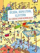 Cover-Bild zu Locatelli, Marc (Illustr.): Kicken, Kopfstehn, Klettern. Das große Sportwimmelbuch