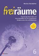 Cover-Bild zu Freiräume 6 - Praxisfertige Materialien und Unterrichtshilfen von Steinkühler, Martina