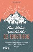 Cover-Bild zu Roeper, Malte: Eine kleine Geschichte des Bergsteigens (eBook)
