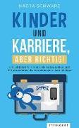 Cover-Bild zu Schwarz, Nadja: Kinder und Karriere, aber richtig!
