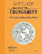 Cover-Bild zu Das kleine Übungsheft - Für eine bessere Welt von Rahbi, Pierre