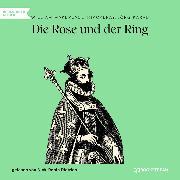 Cover-Bild zu Die Rose und der Ring (Ungekürzt) (Audio Download) von Thackeray, William Makepeace
