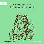 Cover-Bild zu Königin Zixi von Ix (Ungekürzt) (Audio Download) von Baum, L. Frank