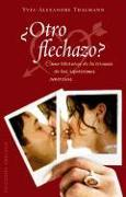 Cover-Bild zu Otro Flechazo?: Como Liberarse de la Tirania de las Repeticiones Amorosas von Thalmann, Yves-Alexandre