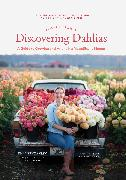 Cover-Bild zu Floret Farm's Discovering Dahlias von Benzakein, Erin