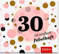 Cover-Bild zu 30 ist einfach fabelhaft von Groh, Joachim (Hrsg.)