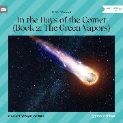 Cover-Bild zu Wells, H. G.: The Green Vapors - In the Days of the Comet, Book 2 (Unabridged) (Audio Download)
