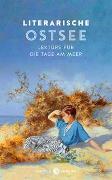 Cover-Bild zu Literarische Ostsee von Thiele, Johannes (Hrsg.)