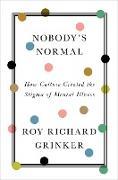 Cover-Bild zu Nobody's Normal: How Culture Created the Stigma of Mental Illness (eBook) von Grinker, Roy Richard