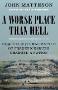 Cover-Bild zu A Worse Place Than Hell: How the Civil War Battle of Fredericksburg Changed a Nation (eBook) von Matteson, John