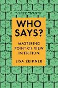 Cover-Bild zu Who Says?: Mastering Point of View in Fiction (eBook) von Zeidner, Lisa