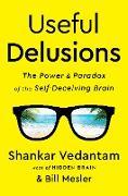 Cover-Bild zu Useful Delusions: The Power and Paradox of the Self-Deceiving Brain (eBook) von Vedantam, Shankar