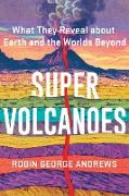Cover-Bild zu Super Volcanoes: What They Reveal about Earth and the Worlds Beyond (eBook) von Andrews, Robin George