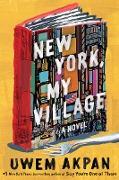 Cover-Bild zu New York, My Village: A Novel (eBook) von Akpan, Uwem