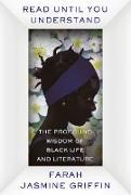 Cover-Bild zu Read Until You Understand: The Profound Wisdom of Black Life and Literature (eBook) von Griffin, Farah Jasmine