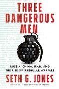 Cover-Bild zu Three Dangerous Men: Russia, China, Iran and the Rise of Irregular Warfare (eBook) von Jones, Seth G.