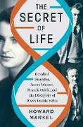 Cover-Bild zu The Secret of Life: Rosalind Franklin, James Watson, Francis Crick, and the Discovery of DNA's Double Helix (eBook) von Markel, Howard