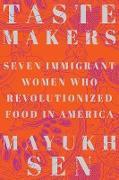 Cover-Bild zu Taste Makers: Seven Immigrant Women Who Revolutionized Food in America (eBook) von Sen, Mayukh
