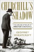 Cover-Bild zu Churchill's Shadow: The Life and Afterlife of Winston Churchill (eBook) von Wheatcroft, Geoffrey