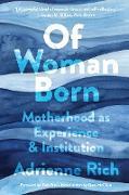 Cover-Bild zu Of Woman Born: Motherhood as Experience and Institution (eBook) von Rich, Adrienne