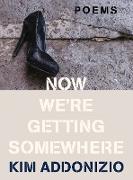 Cover-Bild zu Now We're Getting Somewhere: Poems (eBook) von Addonizio, Kim