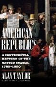 Cover-Bild zu American Republics: A Continental History of the United States, 1783-1850 (eBook) von Taylor, Alan