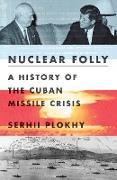 Cover-Bild zu Nuclear Folly: A History of the Cuban Missile Crisis (eBook) von Plokhy, Serhii