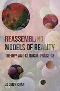 Cover-Bild zu Reassembling Models of Reality: Theory and Clinical Practice (eBook) von Chan, Aldrich