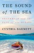 Cover-Bild zu The Sound of the Sea: Seashells and the Fate of the Oceans (eBook) von Barnett, Cynthia