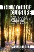 Cover-Bild zu The Myth of Closure: Ambiguous Loss in a Time of Pandemic (eBook) von Boss, Pauline