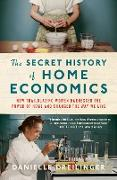 Cover-Bild zu The Secret History of Home Economics: How Trailblazing Women Harnessed the Power of Home and Changed the Way We Live (eBook) von Dreilinger, Danielle