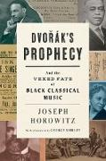 Cover-Bild zu Dvorak's Prophecy: And the Vexed Fate of Black Classical Music (eBook) von Horowitz, Joseph