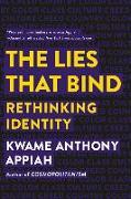 Cover-Bild zu The Lies That Bind: Rethinking Identity von Appiah, Kwame Anthony